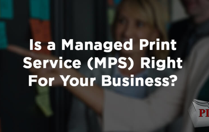 Is a Managed Print Service (MPS) Right For Your Business